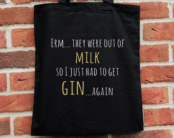 They were out of milk - gin tote, funny quote bag.  Perfect birthday gift for gin lovers.  Reusable, funny tote bag