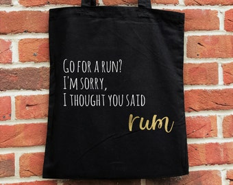 Go for a run? I thought you said rum - Funny rum quote tote bag.  A novelty, reusable, shopping bag perfect for rum lovers