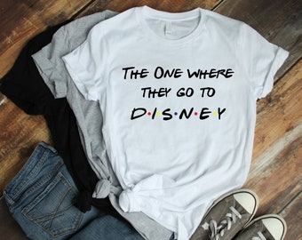 92faf6d12420 The One Where They Go To Disney Shirt, Disney Friends Shirt, Disney World  Shirt, Disneyland Shirt, Matching Disney Shirts, Disney Trip Shirt