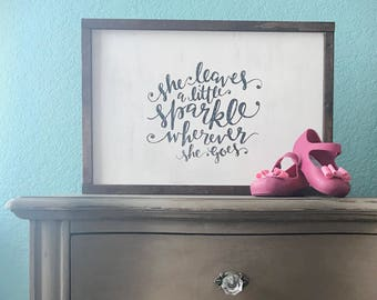 Girls Room Inspirational Sign - Baby Girl Nursery - Girls Room Decor - Farmhouse Sign - She Leaves A Little Sparkle Wherever She Goes
