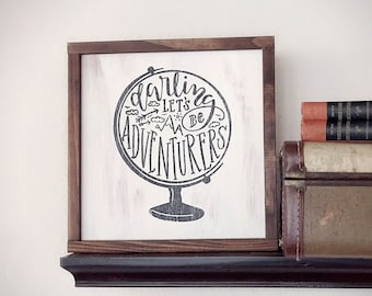 Darling Lets Be Adventurers Inspirational Sign - Travel - Nursery - Office - Home Decor - Shower Gift - Housewarming Gift