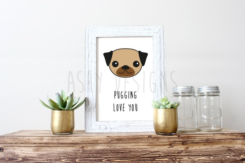 PUGGING LOVE YOU  Pug Dog Lover Gift Idea  Printed Wall Art image 0