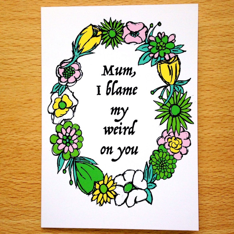 Mum I blame my weird on you Mother's Day Greetings Card image 0