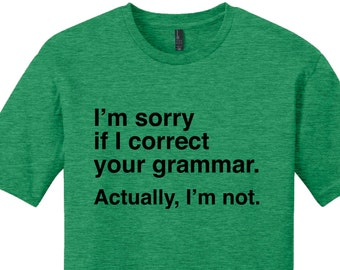 I'm Sorry if I Correct Your Grammar Shirt Funny Grammar Shirt Gifts for Teachers Cool Funny T Shirt Typography TShirt Teacher Appreciation
