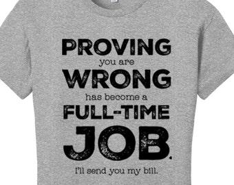 Mens Funny Tshirts Funny Shirts Proving You Wrong Has Become a Full-Time Job Sarcasm Shirt Sarcastic Shirt Sarcastic Tshirts for Men Women T