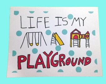 "Life Is My Playground 8.5"" x 11"" Poster Print Motivational Playful Wall Art Decor"