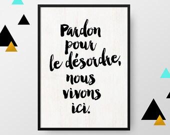 Affiche A4 : Pardon pour le désordre - Poster citation - affiche humour