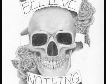 Believe Nothing - print pencil graphite art skull roses poster art