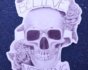 Believe Nothing- anatomical skull banner roses tattoo vinyl kiss cut sticker water resistant