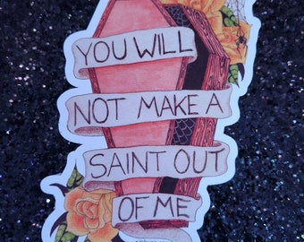You Will Not Make A Saint Out Of Me- coffin rose banner roses tattoo vinyl kiss cut sticker water resistant