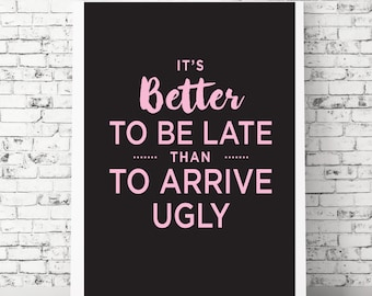 BETTER LATE girly print, beauty print, wall art, gift for her