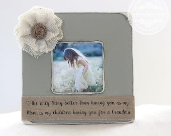 Mom GIFT Personalized Picture Frame 'The Only Thing Better Than Having You as My Mom, is My Children Having You for a Grandma'
