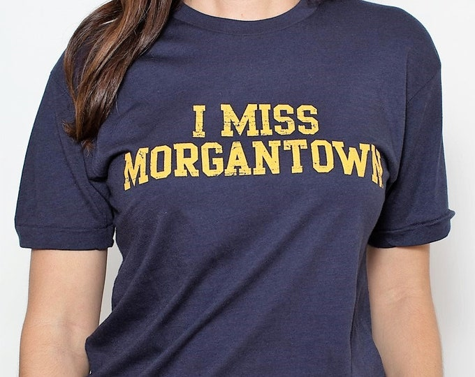 I MISS MORGANTOWN