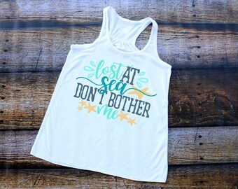 Lost at Sea, Don't Bother Me, Cruise Shirt, Nautical, Women's Tank Top - FREE SHIPPING