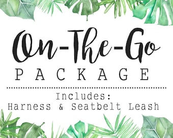 NEW! On- The- Go Package includes a Harness + Seatbelt Leash- please note the pattern(s) of your choice at checkout