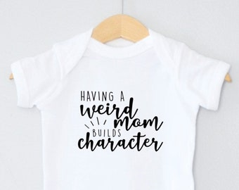 e9a525b87 Having A Weird Mom Builds Character One Piece Baby Bodysuit / Toddler Tee