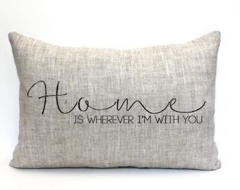 "home pillow, military gift, wedding gift, engagement gift, couples gift - ""Home is wherever I'm with you"""