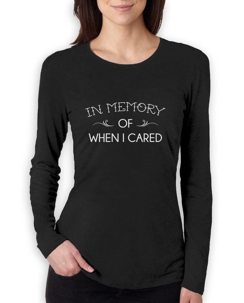 9888f2c8f In Memory Of When I Cared Funny Sarcastic Women Long Sleeve | Etsy