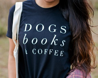 Dogs Books and Coffee, Dog Tshirt, Dog Mom, Love My Dog Shirt, gift for Coffee Lover, Dog Shirts For Women, Dog Lover Gift Ideas