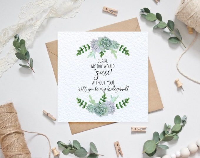 Personalised Bridesmaid / Maid of Honour Proposal Card - My day would 'succ' without you