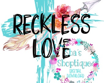 7fc12ad5e3 Reckless love PNG Sublimation printing digital download