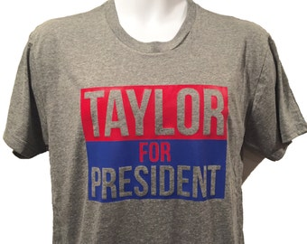 7f55c4759ef98 Taylor For President T-shirt