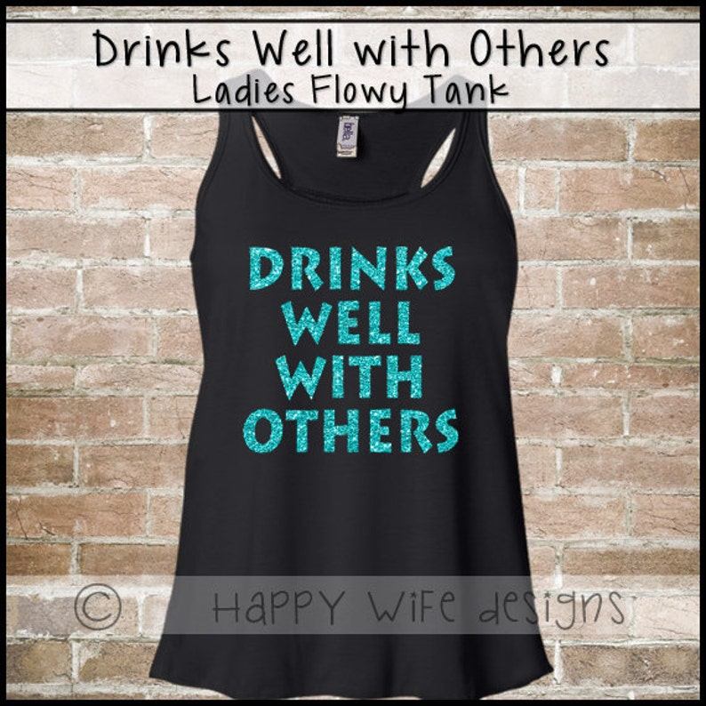 4a97360d3a772 Drinks Well With Others Shirt Glitter Tank Top Flowy Tank