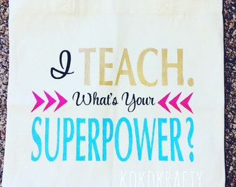 I Teach Whats Your Superpower Tote Bag/Teacher Totes/Teacher Gifts/Totes