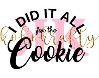 I did it all for the cookie Svg
