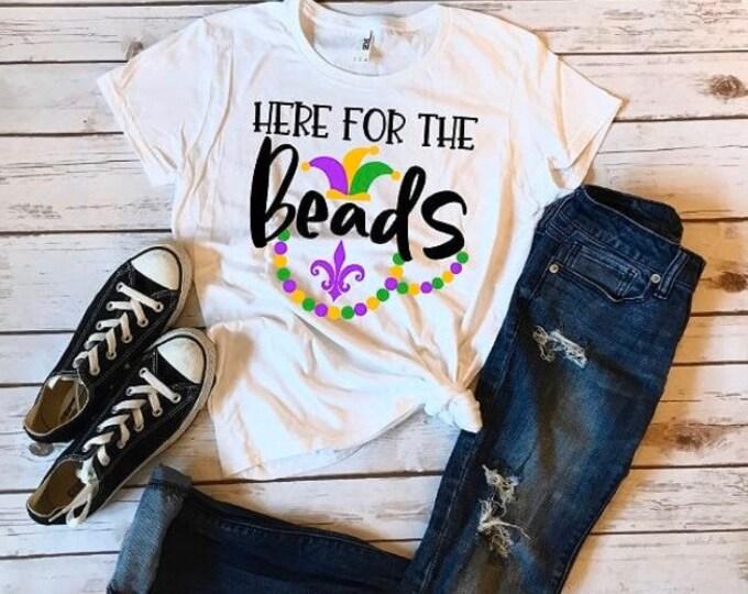 Mardi Gras Shirt/Mardi Gras/Here for the Beads/Fun Shirts/Fat Tuesday/Novelty Shirts