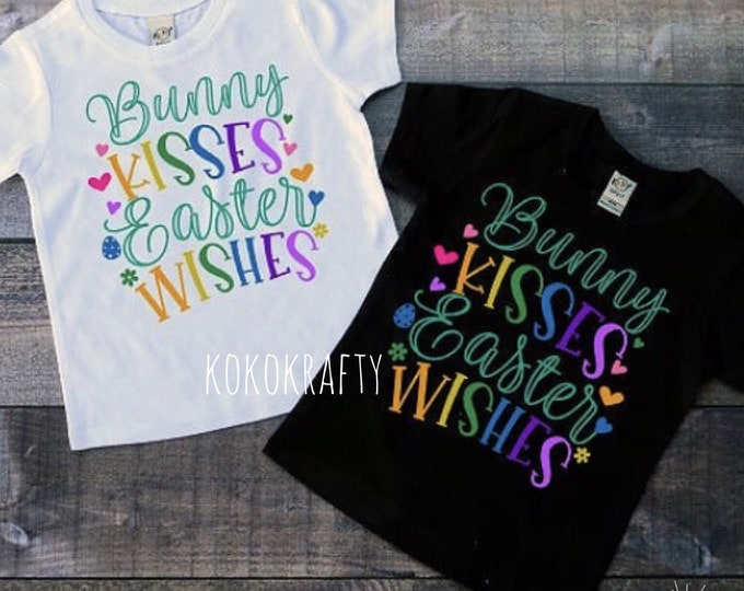 Bunny Kisses Easter Wishes/Easter Shirt/Kids Shirts/Fun Shirts/OOTD/Spring/Bunny
