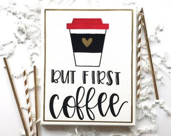 But First Coffee - 8 x 10 Hand Lettered Canvas   Home Decor   Canvas Quote   Painted Canvas   Wall Decor   Calligraphy   Saying   Quotes