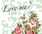Love me? Downloadable, printable art romantic rose bouquet flirty