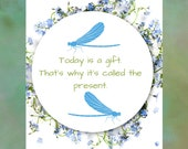 Today is a gift. That's why it's called the present. Downloadable printable art. Dragonflies in Wreath of Flowers