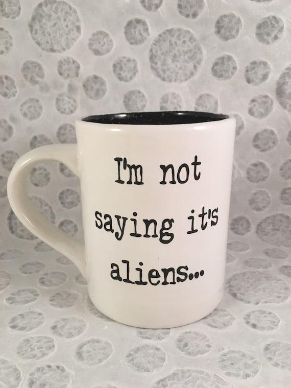 I/'m Not Saying It Was Aliens But It Was Aliens Mug 11oz//13oz