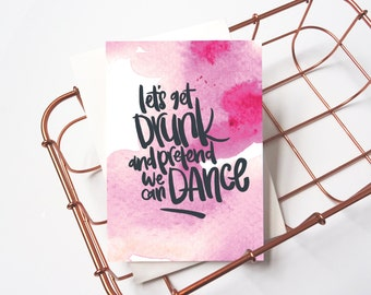 Funny Birthday Celebration Card: Let's Get Drunk And Pretend We Can Dance! // Card For Friends // Congratulations.