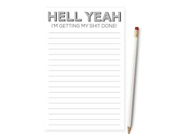 Mature Notepad, Adult Notepad, Hell Yeah! I'm Getting My Shit Done Notepad, To do List Notepad, Notepad