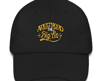 Funny Adulthood the Big Lie Dad hat