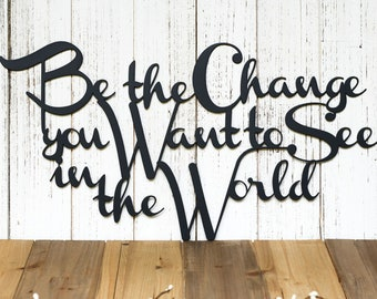 Be The Change You Want To See In The World Metal Sign - Black, 20x11.5, Outdoor Sign, Wall Art, Outdoor Sign, Gandhi