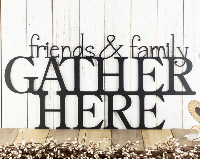 Friends & Family Gather Here Metal Sign, Gather Sign, Metal Wall Art, Outdoor Plaque