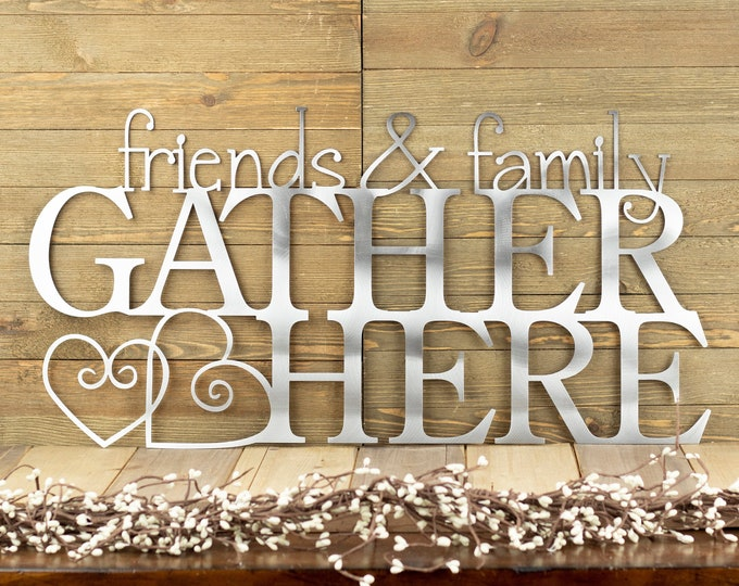Friends & Family Gather Here Metal Sign - Uncoated Bare Metal, 24x12, Outdoor Sign, Metal Sign, Metal Wall Art