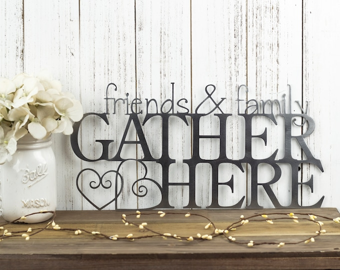 Friends Family Gather Here Metal Wall Art | Metal Sign | Metal Wall Decor | Wall Hanging | Steel Sign | Heart | Outdoor Sign