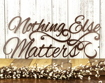 Nothing Else Matters Sign - Copper Vein, 20x9, Metal Wall Art, Metal Wall Decor, Sign, Signage, Wall Hanging, Script