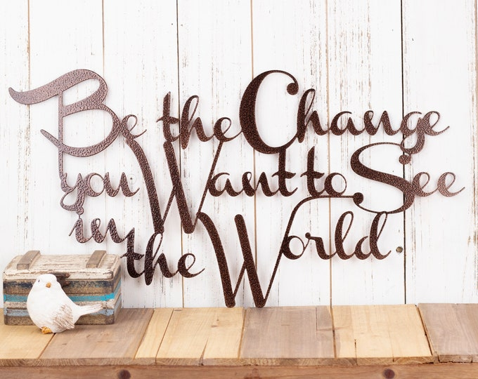 Be The Change You Want To See In The World Metal Sign - Copper, 20x11.5, Outdoor Sign, Metal Wall Art, Metal Wall Decor