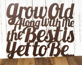 Grow Old Along With Me The Best Is Yet To Be Metal Sign - Copper, 16.5x13.5, Metal Wall Art, Metal Wall Decor, Sign
