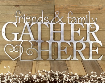 Friends & Family Gather Here Metal Sign - Outdoor Sign, Metal Sign, Metal Wall Art