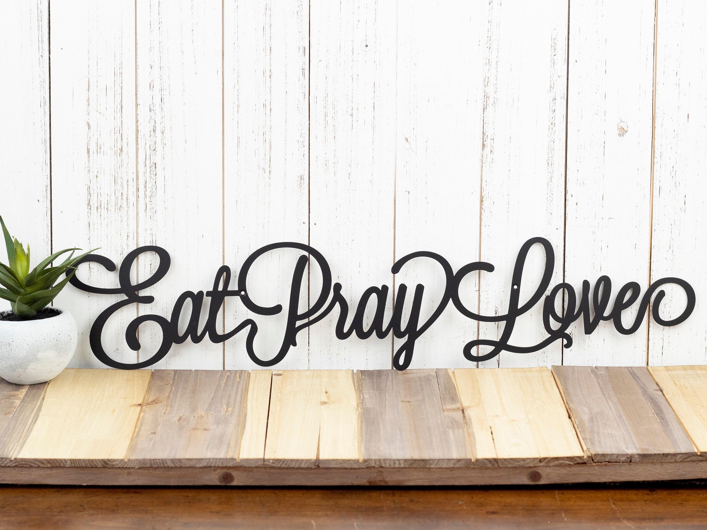 Eat Pray Love Metal Sign Kitchen Wall Decor Dining Room Decor Metal Wall Art Metal Wall Decor Kitchen Decor Metal Sign