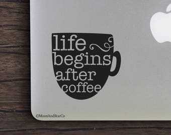 Life Begins After Coffee                  , Laptop Stickers, Laptop Decal, Macbook Decal, Car Decal, Vinyl Decal