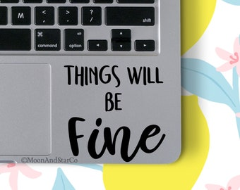 Things Will Be Fine, Fine Decal, Fine Quote, Fine Sticker, Okay Quote, Laptop Stickers, Laptop Decal, Macbook Decal, Car Decal, Vinyl Decal