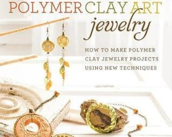 How to book, Polymer Clay Art Jewelry: How to Make Polymer Clay Jewelry Projects Using New Techniques